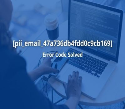 Addressed! Mistake Code [pii_email_47a736db4fdd0c9cb169]
