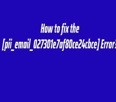 How to Fix [pii_email_027301e7af80ce24cbce] Error Code of Outlook Mail