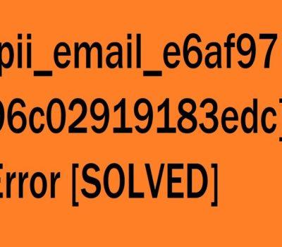 How to Fix [pii_email_e6af9796c02919183edc] Error Code