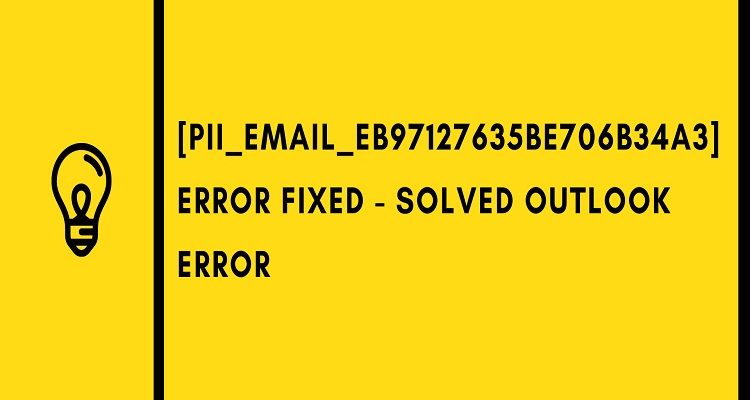 The Most Effective Method to Solve [pii_email_eb97127635be706b34a3] Error